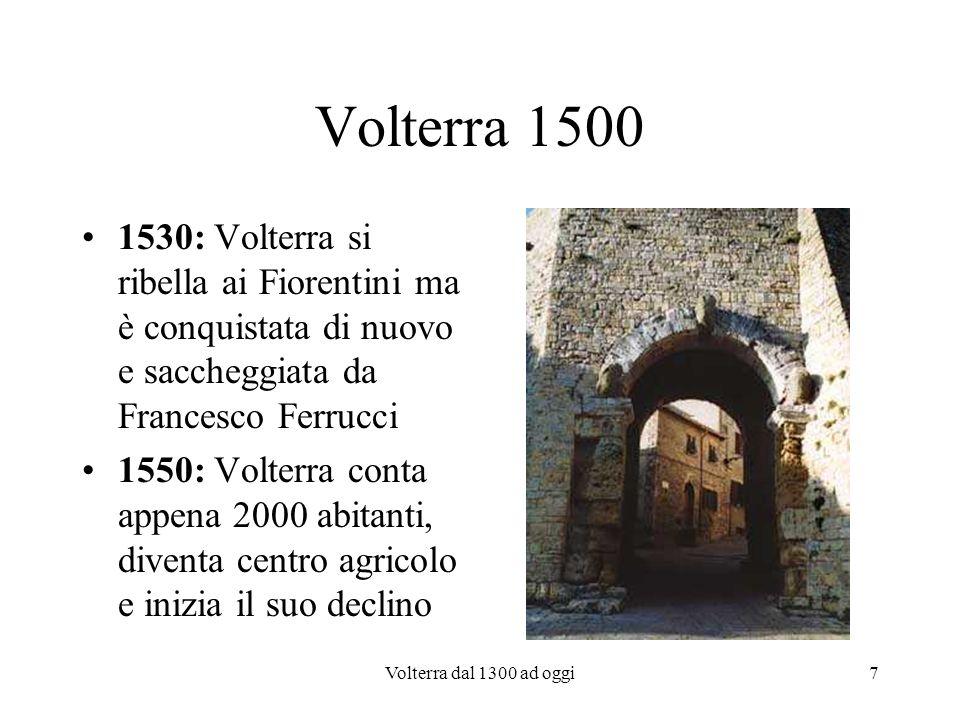 Volterra 15001530: Volterra si ribella ai Fiorentini ma è conquistata di nuovo e saccheggiata da Francesco Ferrucci.