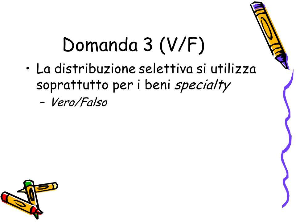 Domanda 3 (V/F)La distribuzione selettiva si utilizza soprattutto per i beni specialty. Vero/Falso.