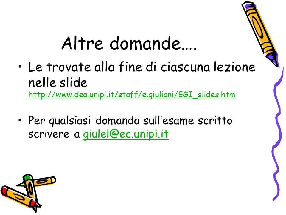 Altre domande…. Le trovate alla fine di ciascuna lezione nelle slide http://www.dea.unipi.it/staff/e.giuliani/EGI_slides.htm.