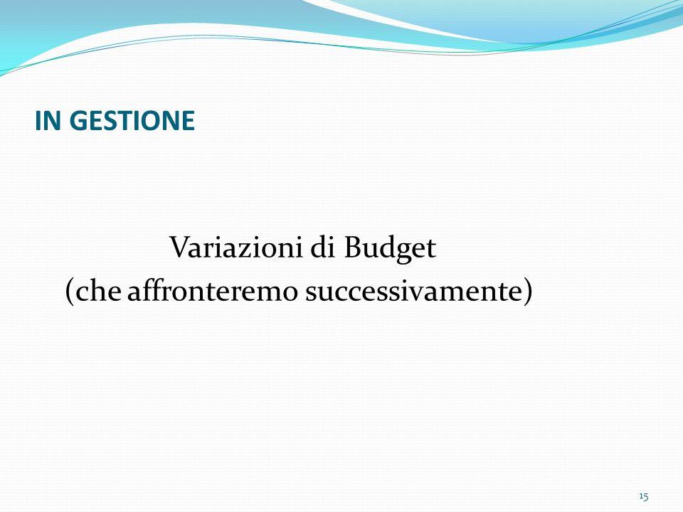 IN GESTIONE Variazioni di Budget (che affronteremo successivamente)