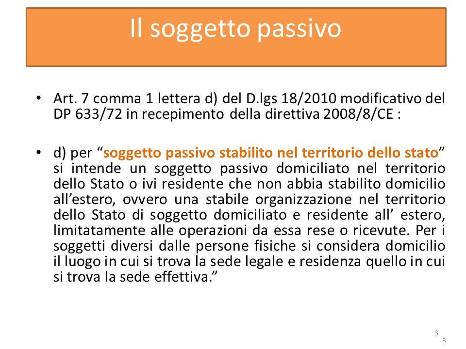 Il soggetto passivo Art. 7 comma 1 lettera d) del D.lgs 18/2010 modificativo del DP 633/72 in recepimento della direttiva 2008/8/CE :