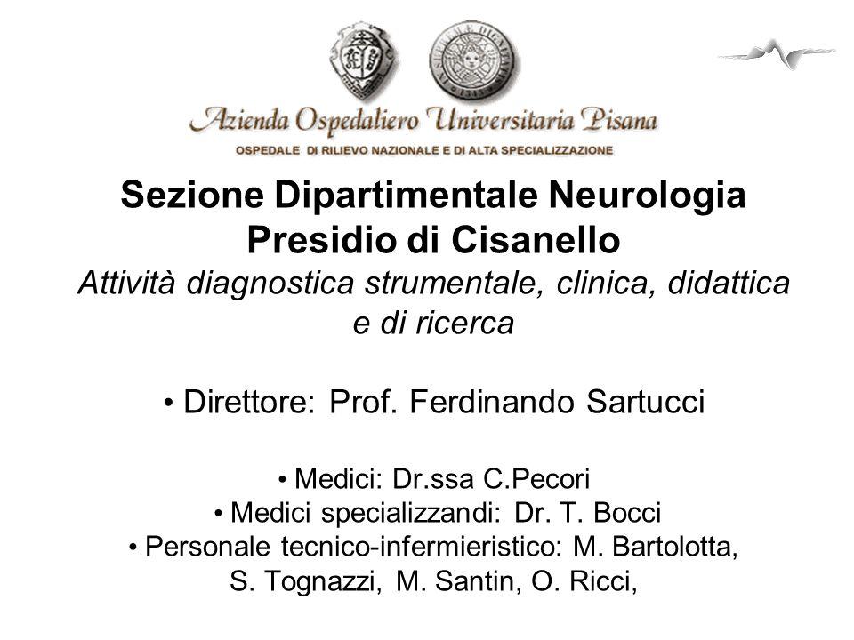 Sezione Dipartimentale Neurologia Presidio di Cisanello Attività diagnostica strumentale, clinica, didattica e di ricerca • Direttore: Prof.
