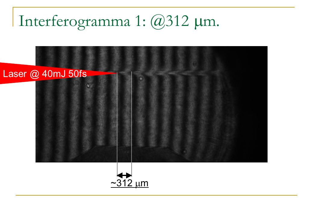 Interferogramma 1: @312 mm. Laser @ 40mJ 50fs ~312 mm
