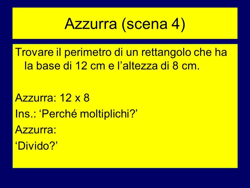 Azzurra (scena 4) Trovare il perimetro di un rettangolo che ha la base di 12 cm e l'altezza di 8 cm.