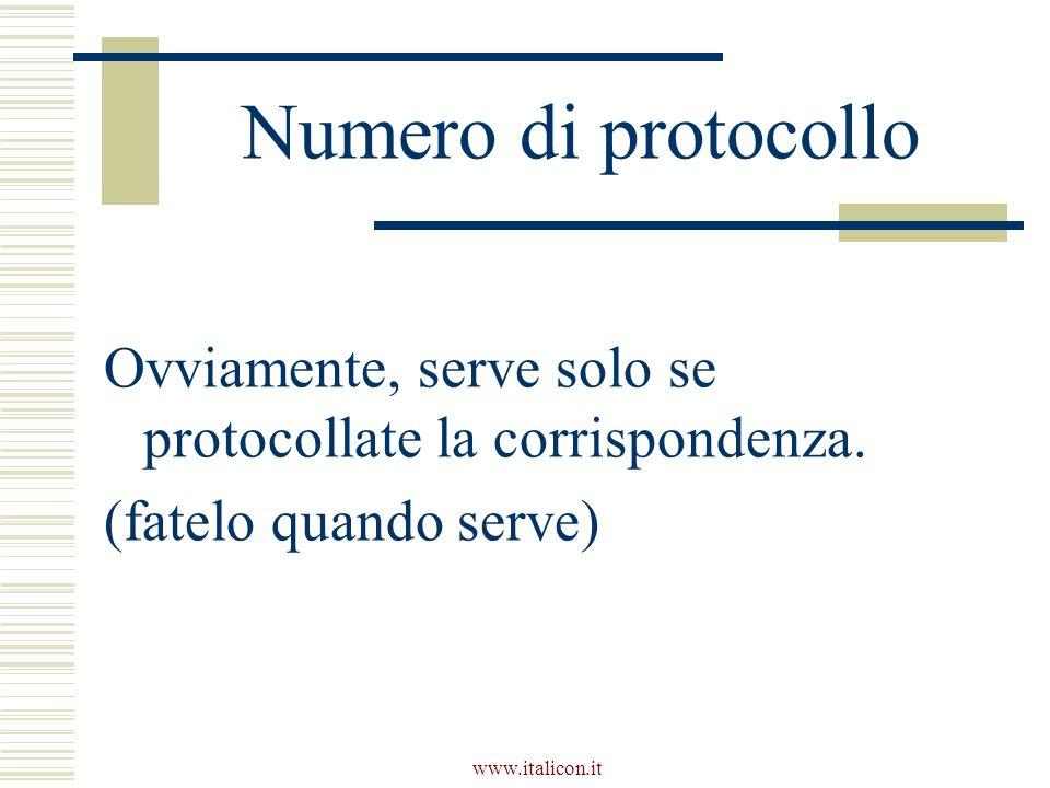 Numero di protocollo Ovviamente, serve solo se protocollate la corrispondenza. (fatelo quando serve)