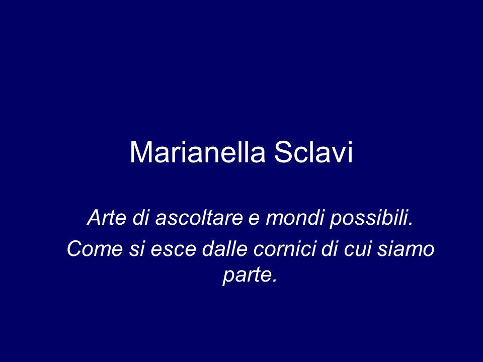 Marianella Sclavi Arte di ascoltare e mondi possibili.