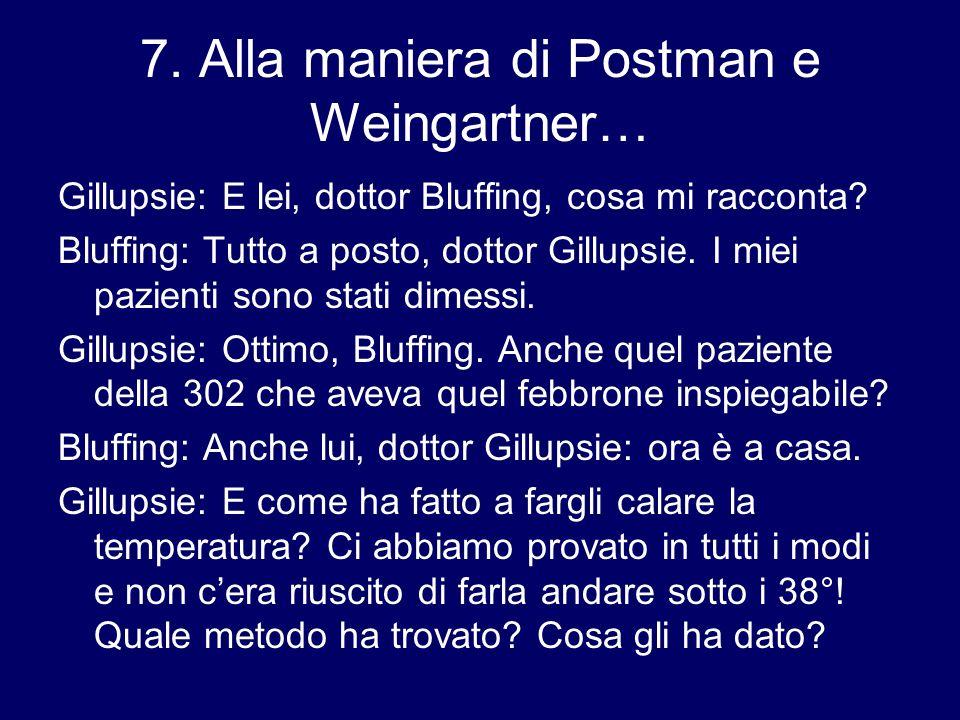 7. Alla maniera di Postman e Weingartner…