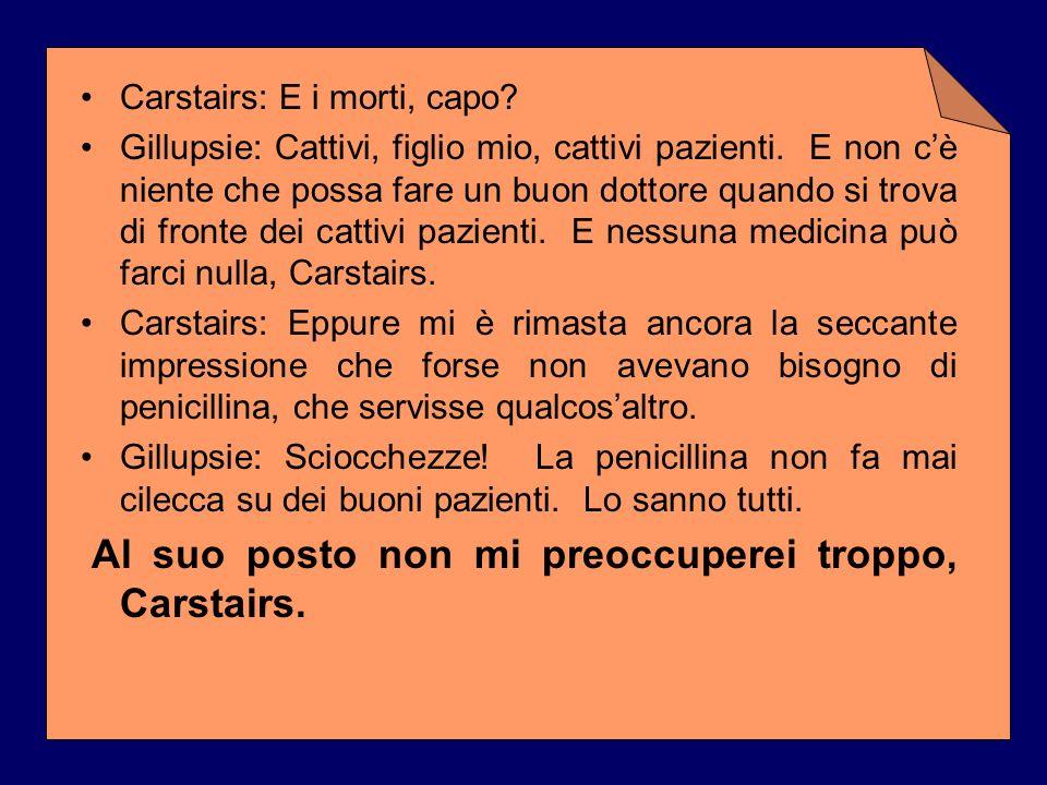 Al suo posto non mi preoccuperei troppo, Carstairs.