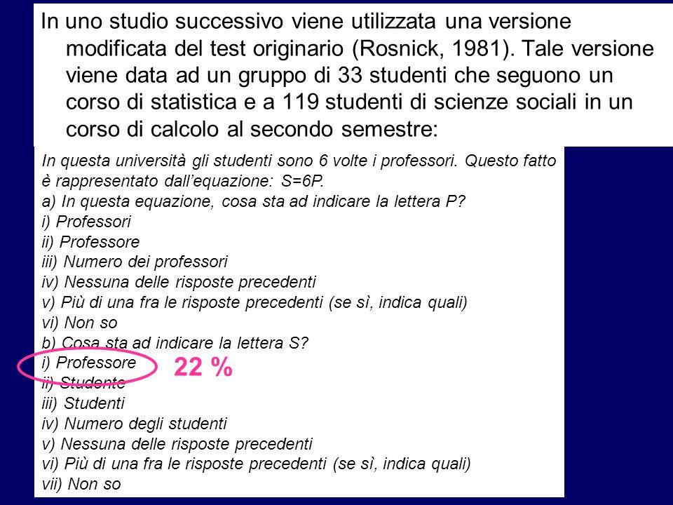 In uno studio successivo viene utilizzata una versione modificata del test originario (Rosnick, 1981). Tale versione viene data ad un gruppo di 33 studenti che seguono un corso di statistica e a 119 studenti di scienze sociali in un corso di calcolo al secondo semestre: