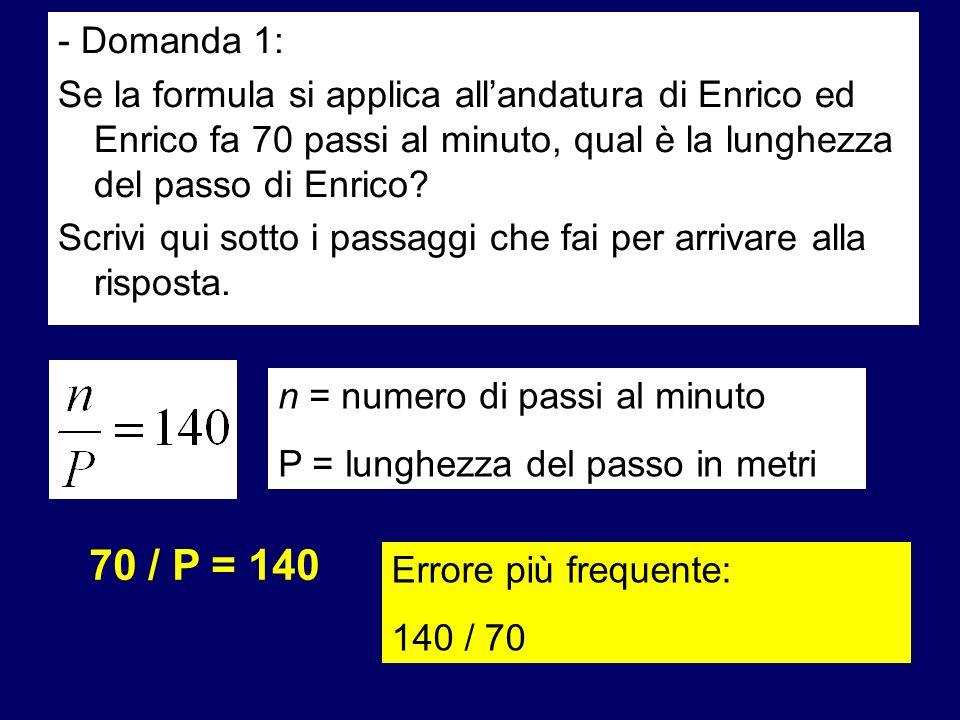 - Domanda 1: Se la formula si applica all'andatura di Enrico ed Enrico fa 70 passi al minuto, qual è la lunghezza del passo di Enrico
