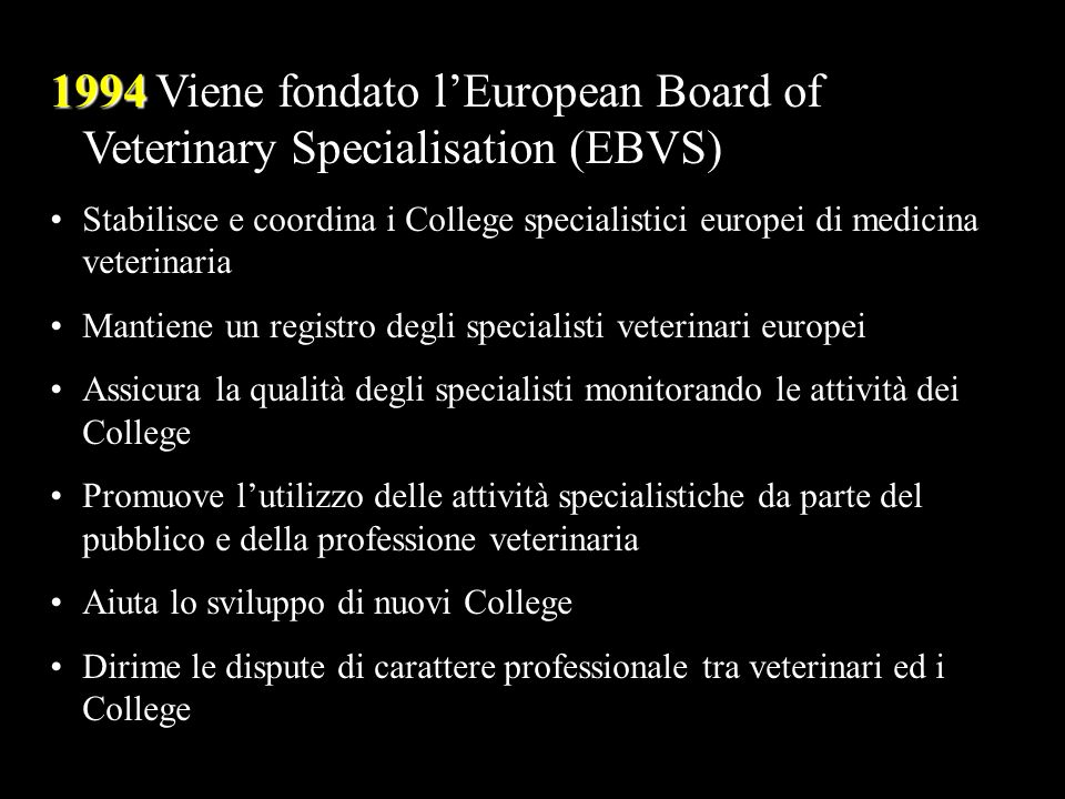 1994 Viene fondato l'European Board of Veterinary Specialisation (EBVS)