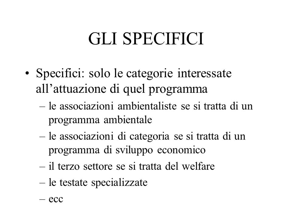GLI SPECIFICI Specifici: solo le categorie interessate all'attuazione di quel programma.