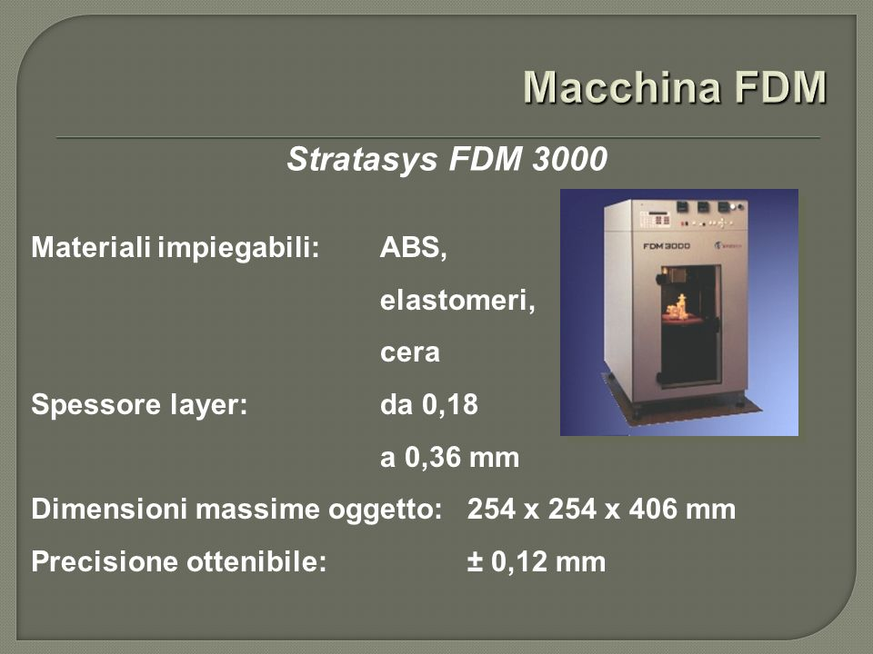 Macchina FDM Stratasys FDM 3000 Materiali impiegabili: ABS,