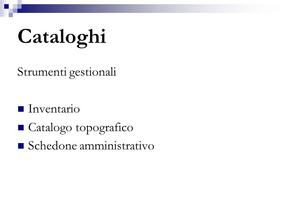Cataloghi Strumenti gestionali Inventario Catalogo topografico
