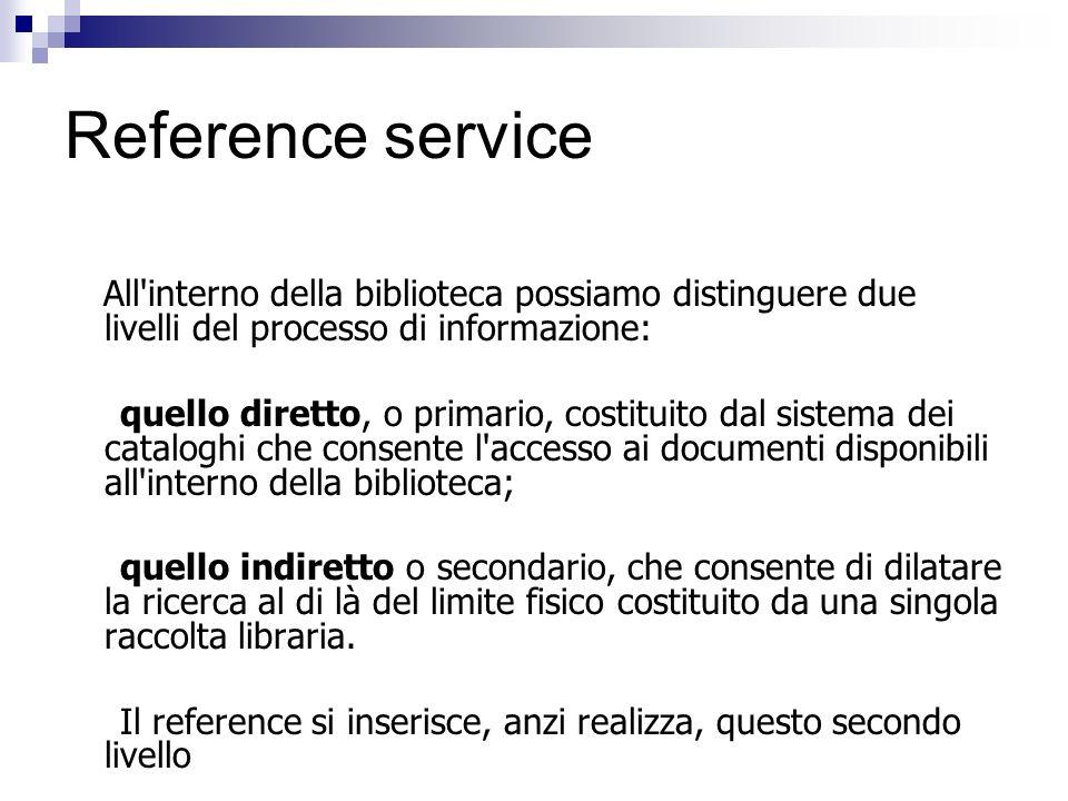 Reference service All interno della biblioteca possiamo distinguere due livelli del processo di informazione: