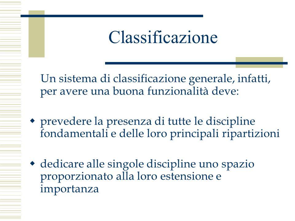 Classificazione Un sistema di classificazione generale, infatti, per avere una buona funzionalità deve: