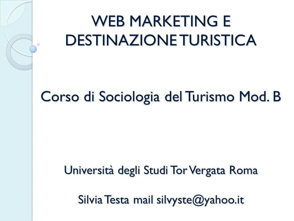 WEB MARKETING E DESTINAZIONE TURISTICA Corso di Sociologia del Turismo Mod.