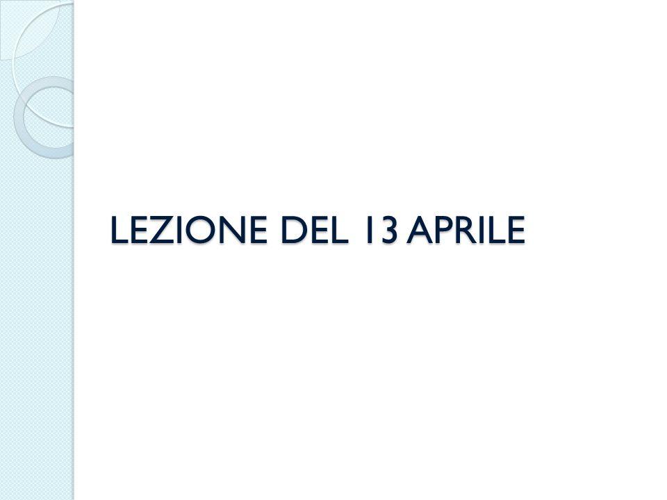 LEZIONE DEL 13 APRILE