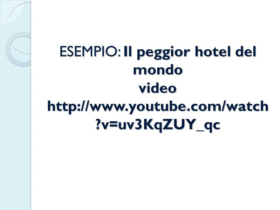 ESEMPIO: Il peggior hotel del mondo video http://www. youtube