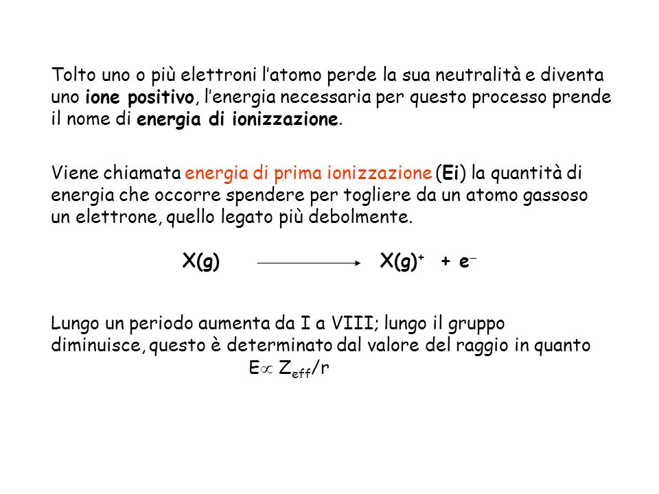 Tolto uno o più elettroni l'atomo perde la sua neutralità e diventa uno ione positivo, l'energia necessaria per questo processo prende il nome di energia di ionizzazione.