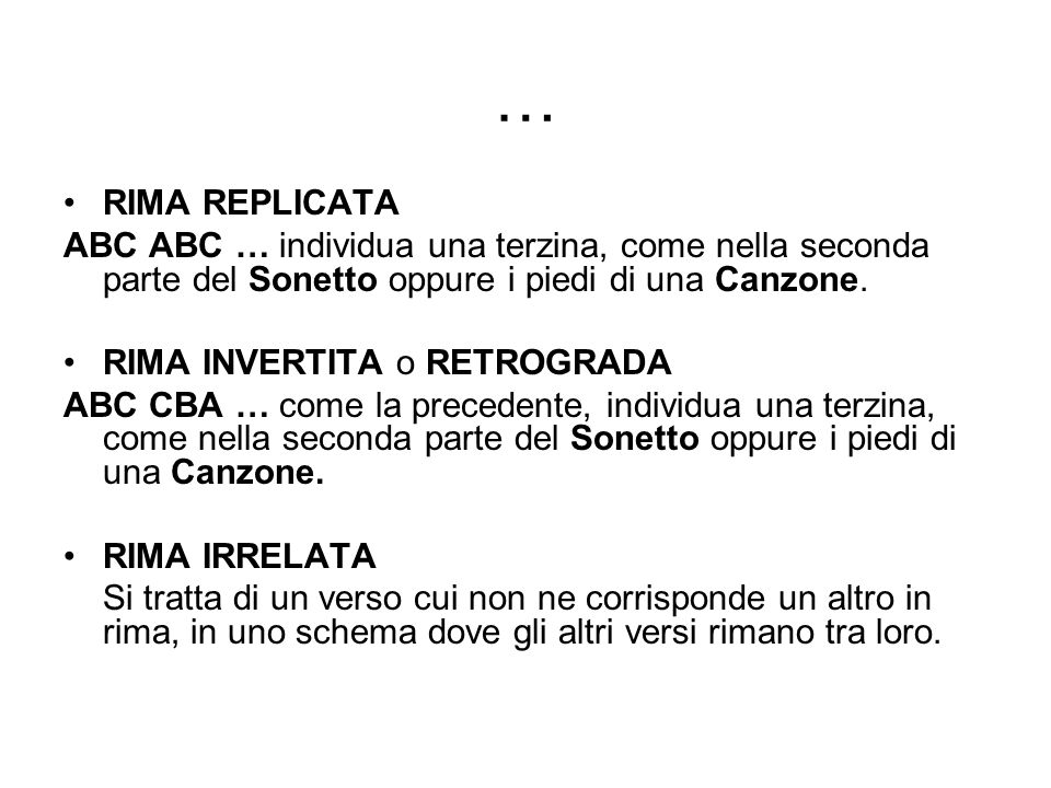 … RIMA REPLICATA. ABC ABC … individua una terzina, come nella seconda parte del Sonetto oppure i piedi di una Canzone.