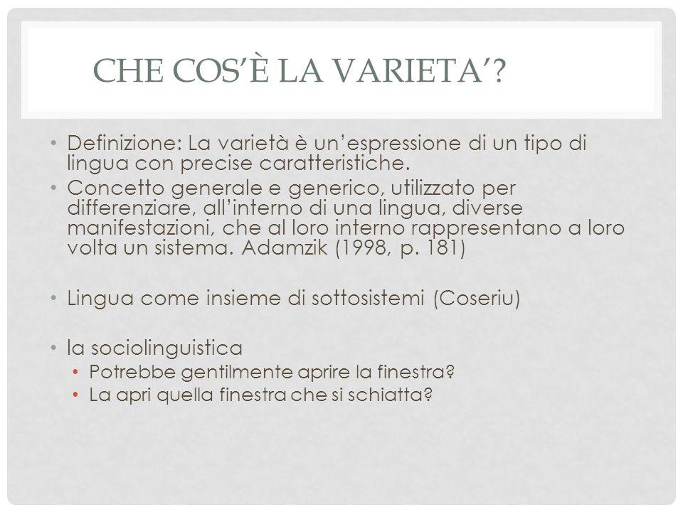 CHE COS'È LA VARIETA' Definizione: La varietà è un'espressione di un tipo di lingua con precise caratteristiche.