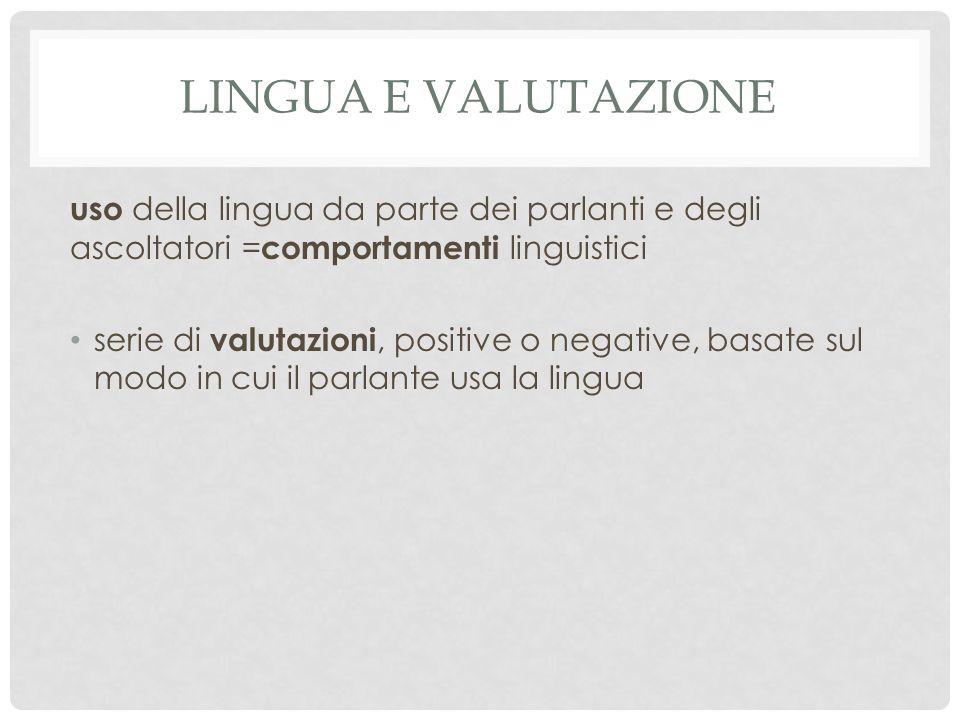 Lingua e valutazione uso della lingua da parte dei parlanti e degli ascoltatori =comportamenti linguistici.
