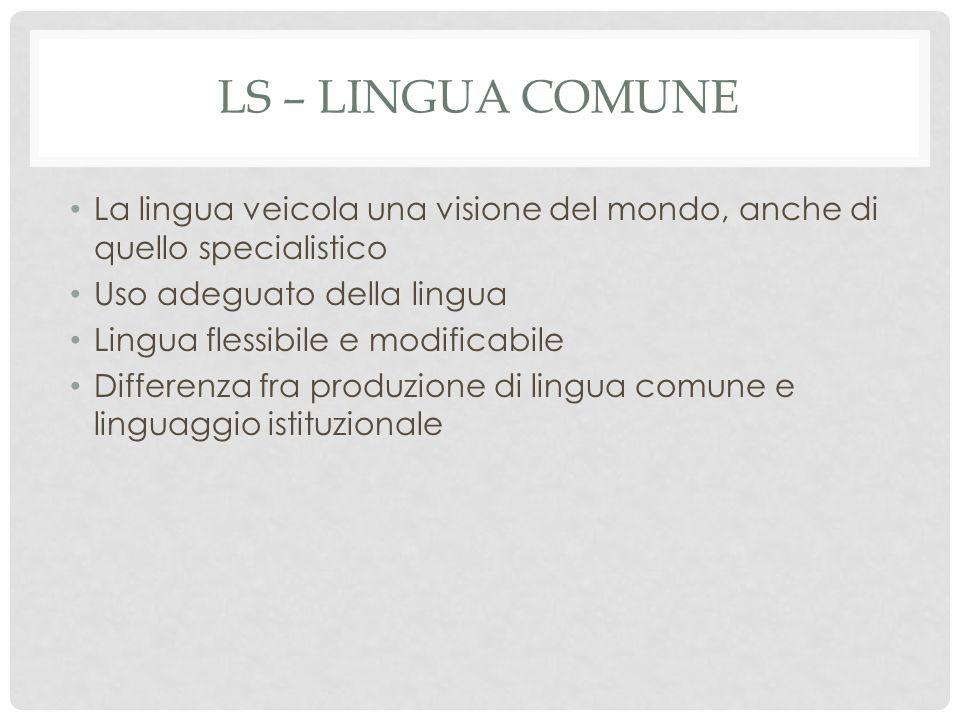 LS – Lingua comune La lingua veicola una visione del mondo, anche di quello specialistico. Uso adeguato della lingua.