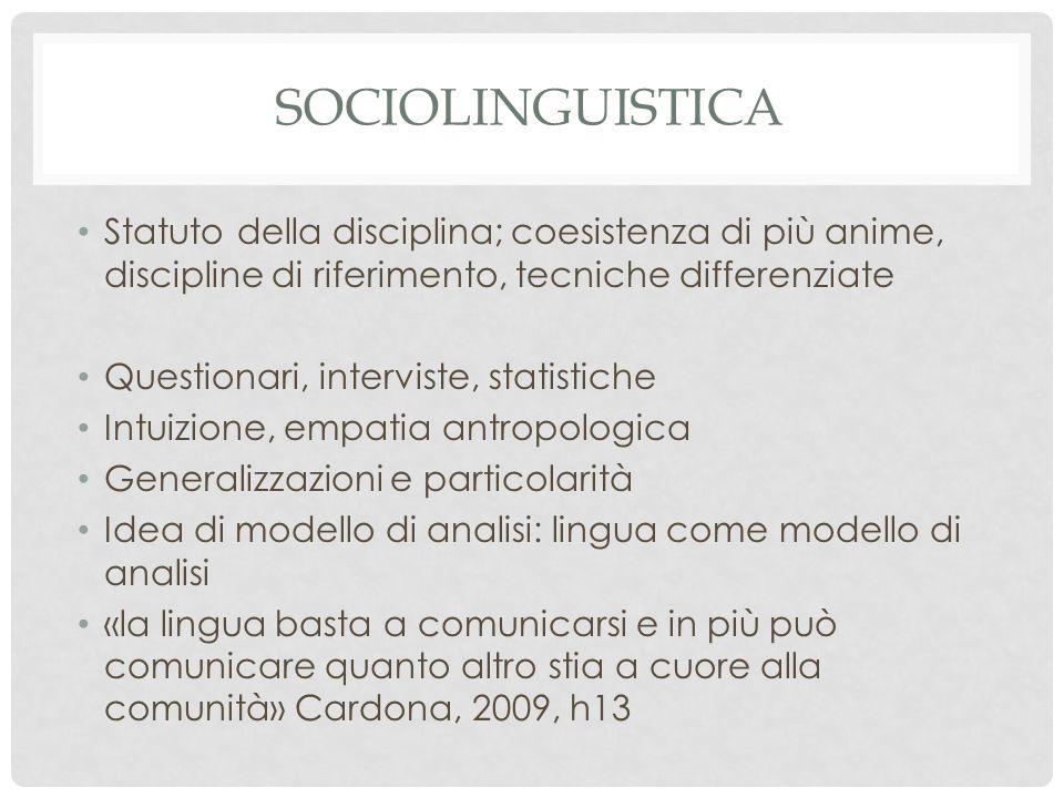 sociolinguistica Statuto della disciplina; coesistenza di più anime, discipline di riferimento, tecniche differenziate.