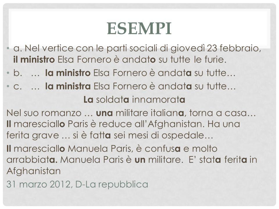 Esempi a. Nel vertice con le parti sociali di giovedì 23 febbraio, il ministro Elsa Fornero è andato su tutte le furie.
