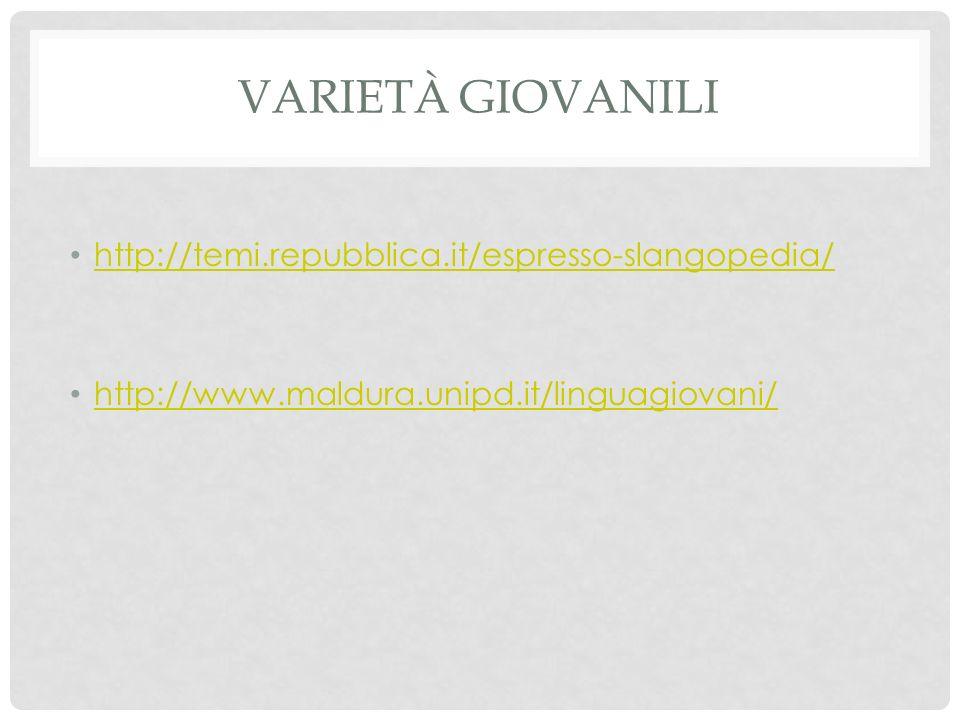 Varietà giovanili http://temi.repubblica.it/espresso-slangopedia/