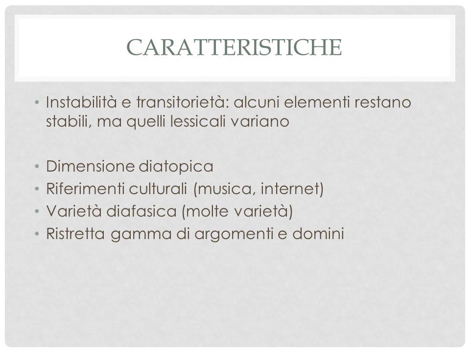 caratteristiche Instabilità e transitorietà: alcuni elementi restano stabili, ma quelli lessicali variano.