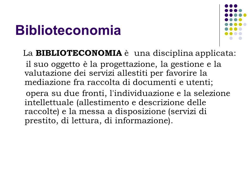 Biblioteconomia La BIBLIOTECONOMIA è una disciplina applicata: