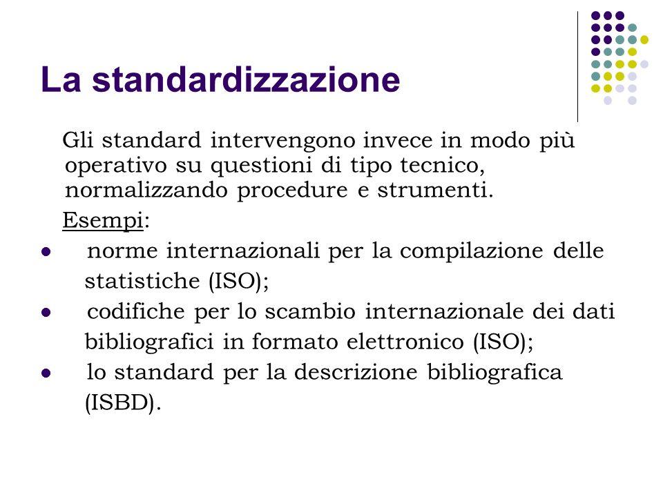 La standardizzazioneGli standard intervengono invece in modo più operativo su questioni di tipo tecnico, normalizzando procedure e strumenti.