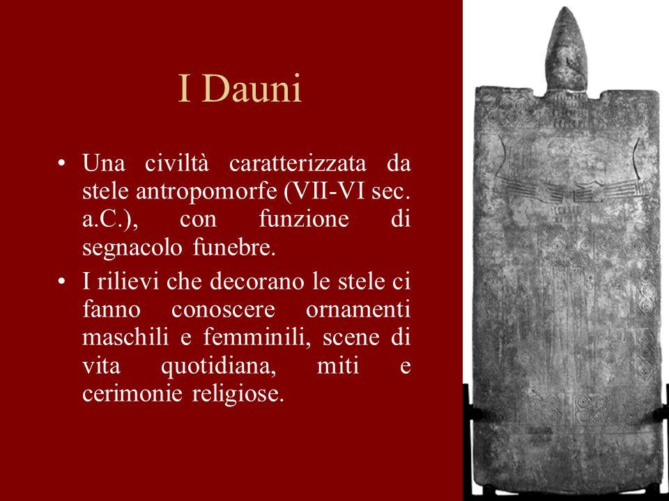 I Dauni Una civiltà caratterizzata da stele antropomorfe (VII-VI sec. a.C.), con funzione di segnacolo funebre.