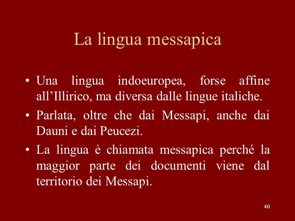 La lingua messapica Una lingua indoeuropea, forse affine all'Illirico, ma diversa dalle lingue italiche.