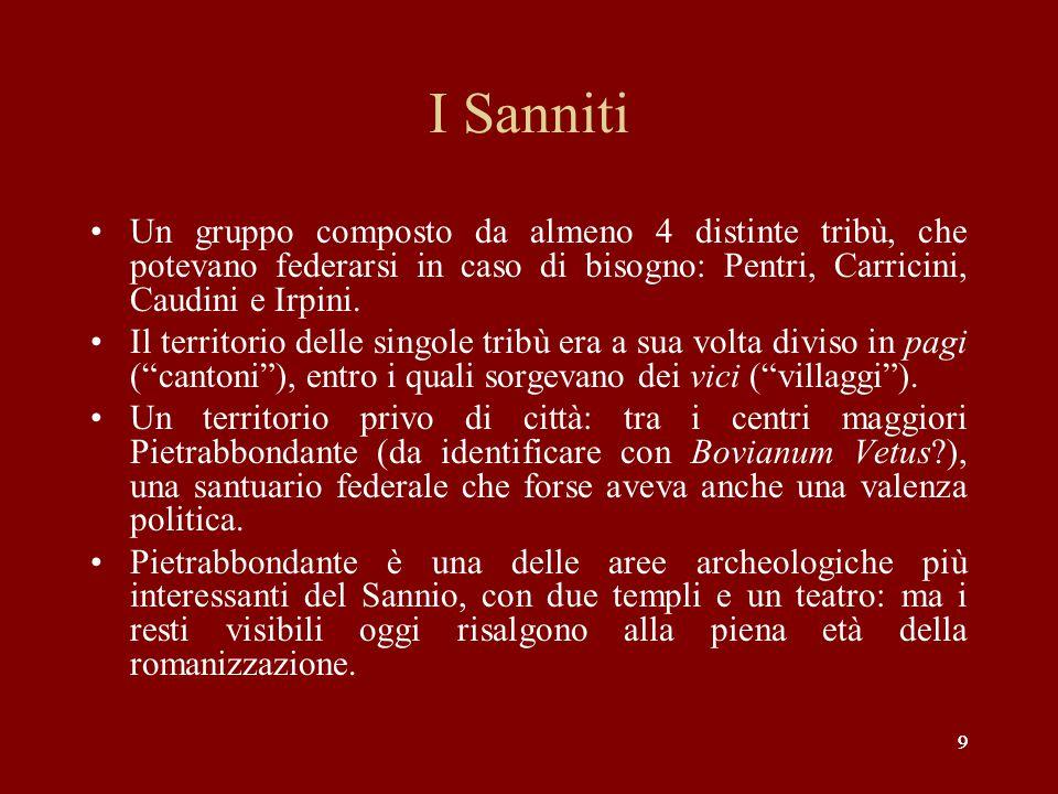 I Sanniti Un gruppo composto da almeno 4 distinte tribù, che potevano federarsi in caso di bisogno: Pentri, Carricini, Caudini e Irpini.
