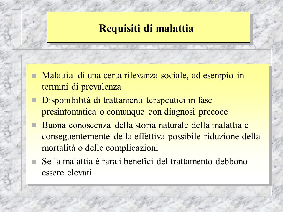 Requisiti di malattia Malattia di una certa rilevanza sociale, ad esempio in termini di prevalenza.