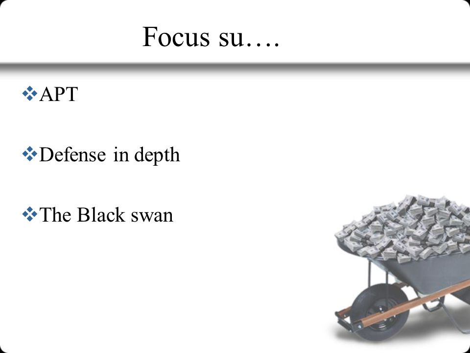 Focus su…. APT Defense in depth The Black swan