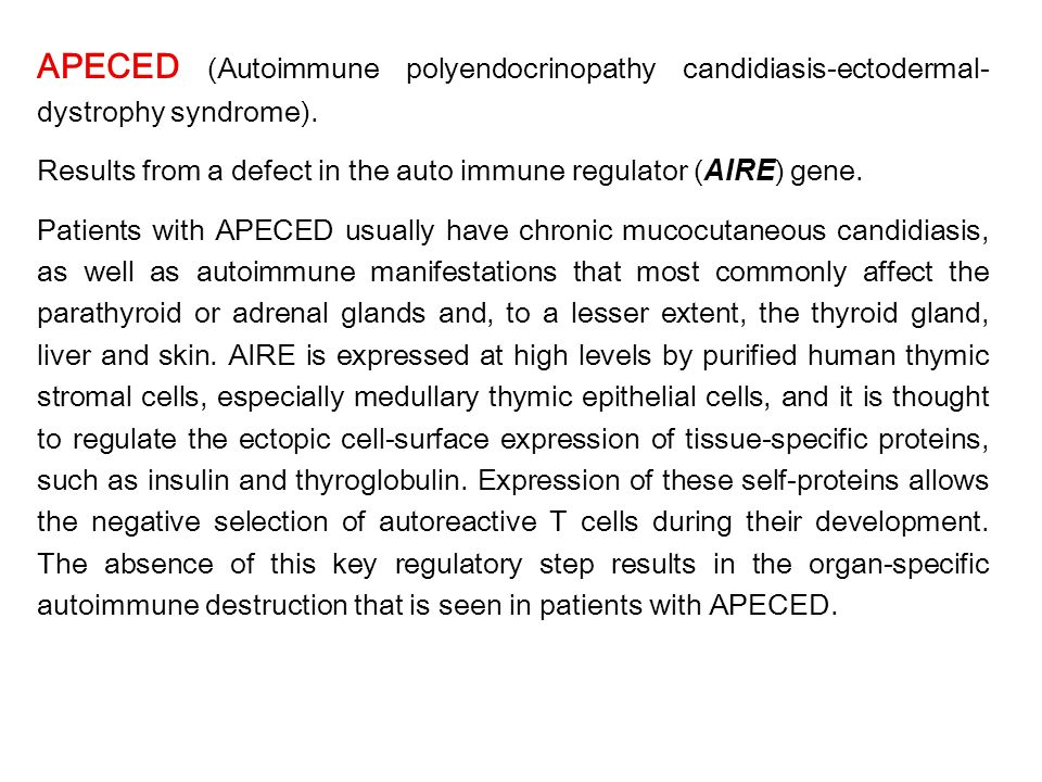 APECED (Autoimmune polyendocrinopathy candidiasis-ectodermal-dystrophy syndrome).