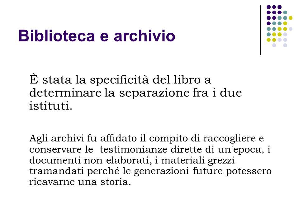 Biblioteca e archivio È stata la specificità del libro a determinare la separazione fra i due istituti.