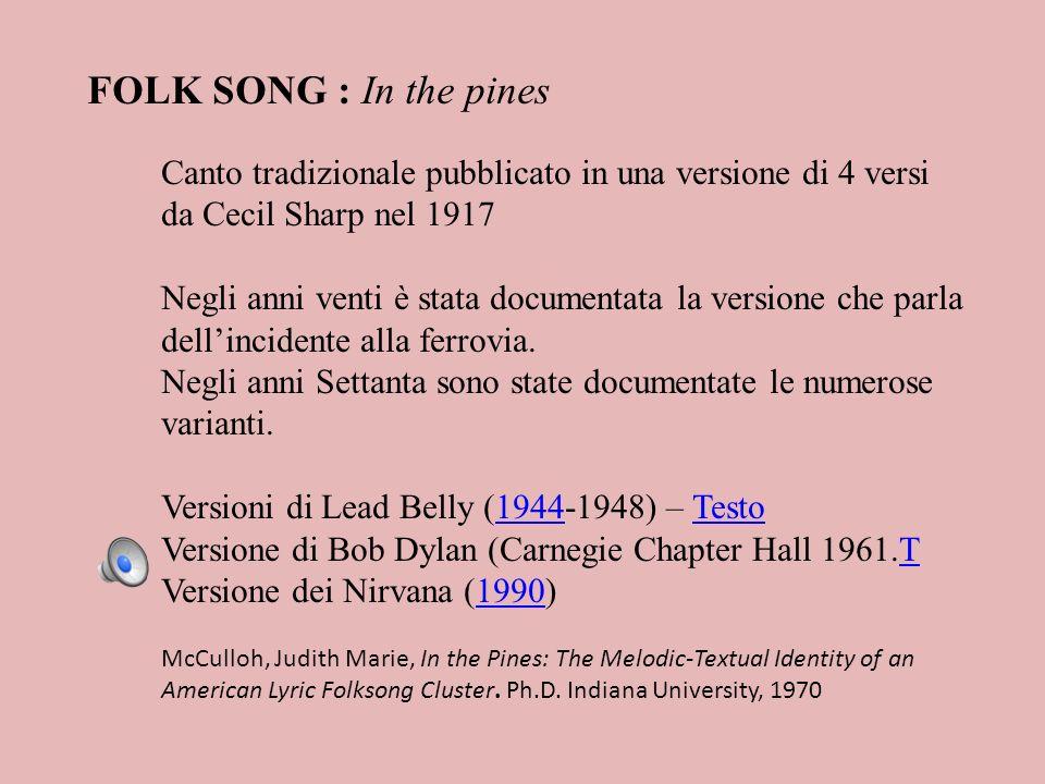 FOLK SONG : In the pines Canto tradizionale pubblicato in una versione di 4 versi da Cecil Sharp nel 1917.