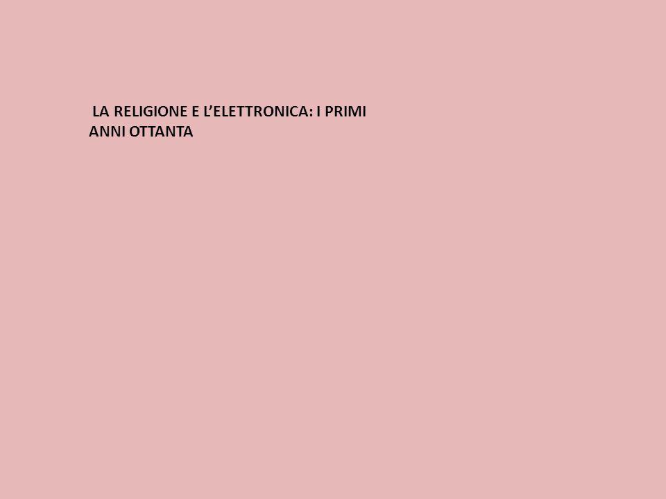 LA RELIGIONE E L'ELETTRONICA: I PRIMI ANNI OTTANTA
