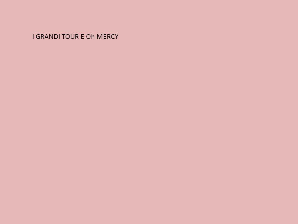 I GRANDI TOUR E Oh MERCY
