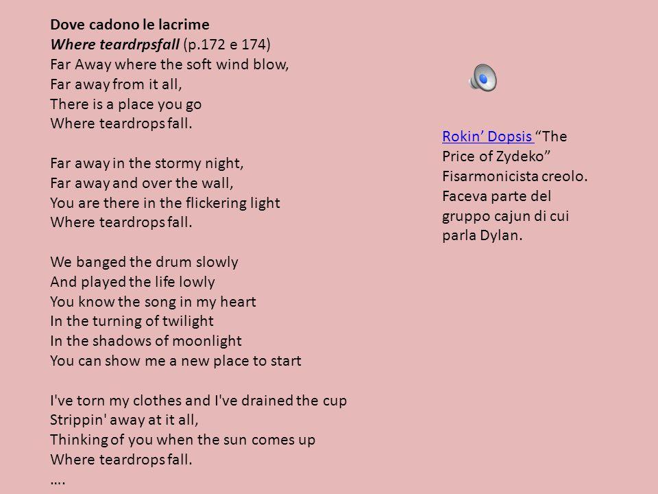 Dove cadono le lacrimeWhere teardrpsfall (p.172 e 174) Far Away where the soft wind blow, Far away from it all,
