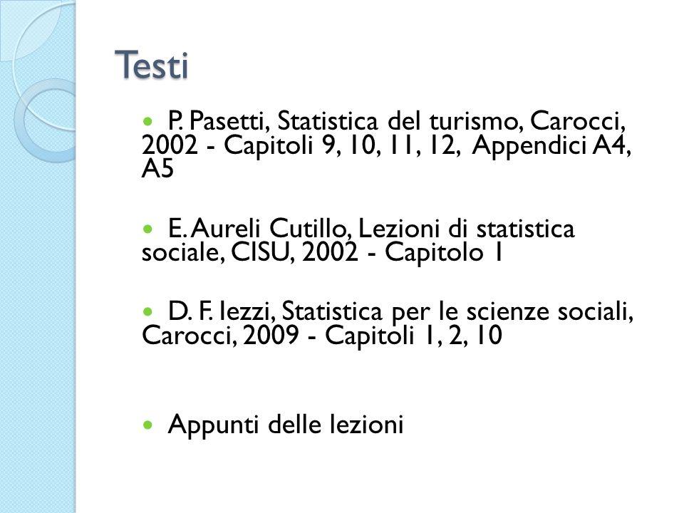 Testi P. Pasetti, Statistica del turismo, Carocci, 2002 - Capitoli 9, 10, 11, 12, Appendici A4, A5.