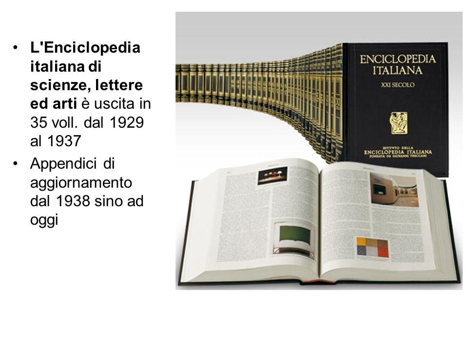 L Enciclopedia italiana di scienze, lettere ed arti è uscita in 35 voll. dal 1929 al 1937