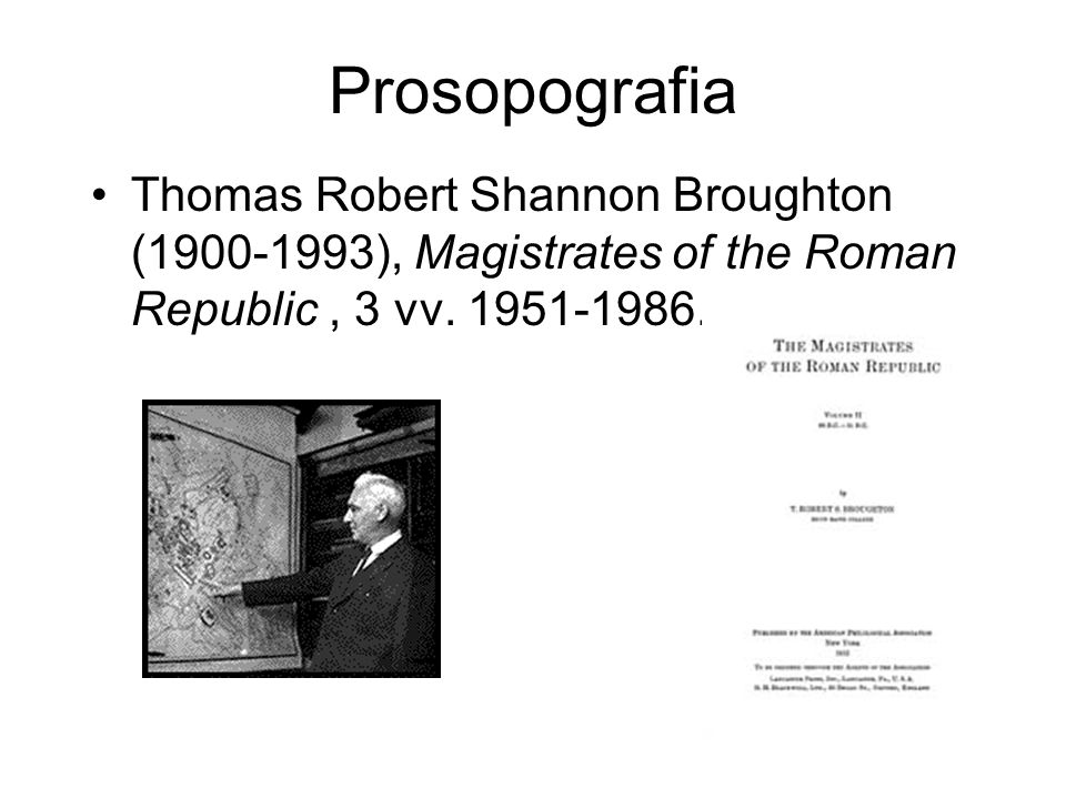 Prosopografia Thomas Robert Shannon Broughton (1900-1993), Magistrates of the Roman Republic , 3 vv.
