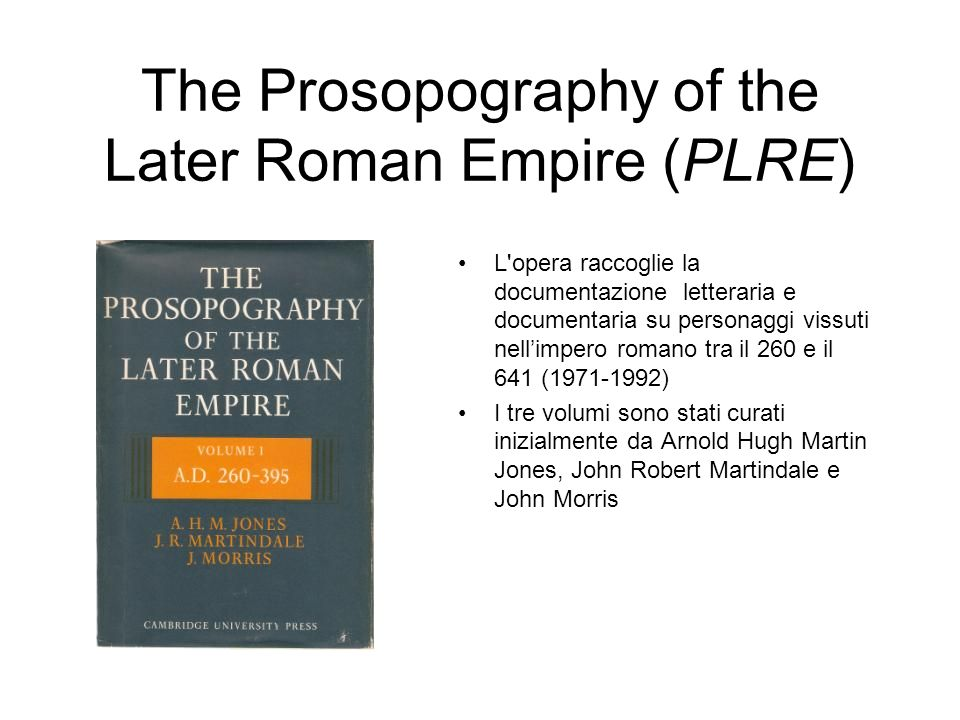 The Prosopography of the Later Roman Empire (PLRE)