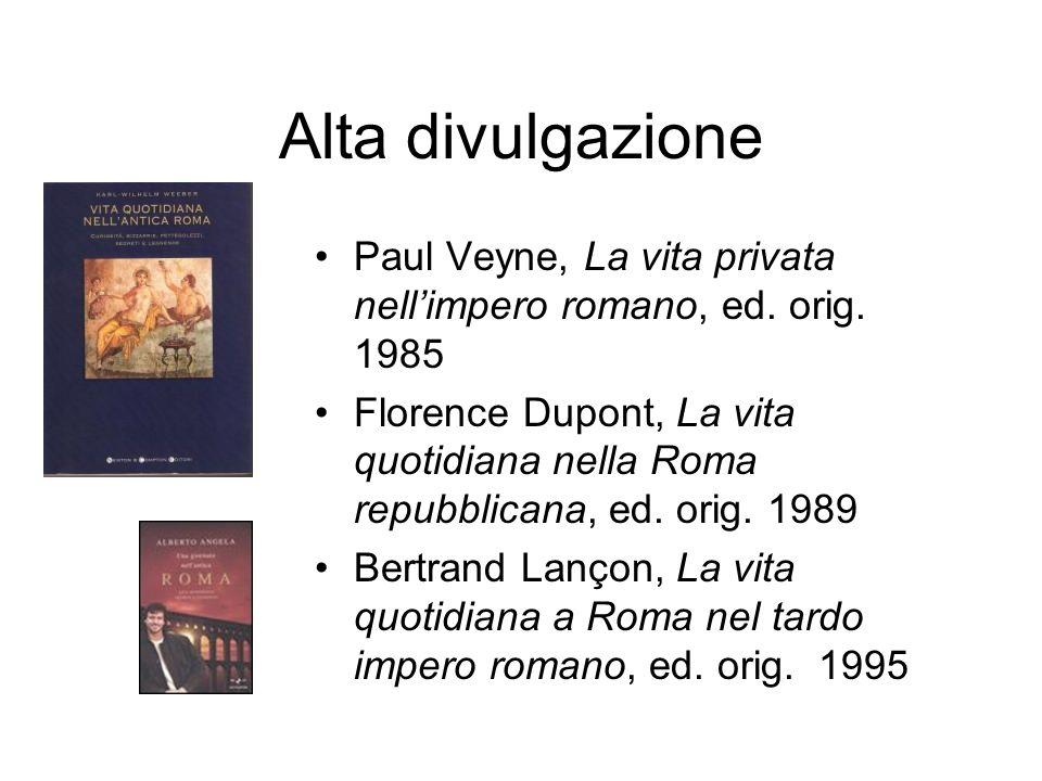 Alta divulgazione Paul Veyne, La vita privata nell'impero romano, ed. orig. 1985.